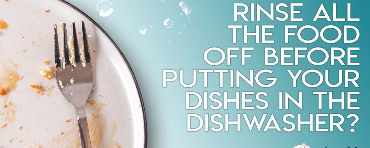 should-you-rinse-all-the-food-off-before-putting-your-dishes-in-the-dishwasher